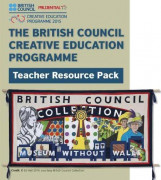 The British Council Creative Education Programme: Teacher's Resource Pack