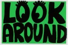 LOOK AROUND!